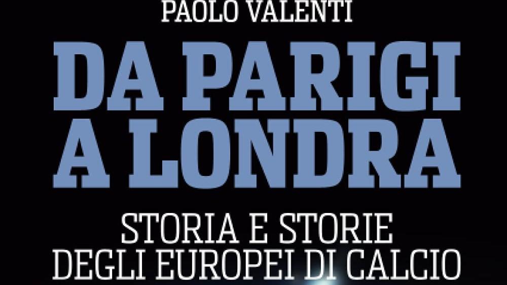 Calcio, da Parigi a Londra: a spasso per gli Europei. Curiosità, segreti e aneddoti nelle parole dei protagonisti
