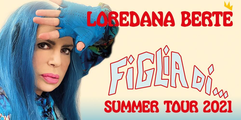 LOREDANA BERTÉ – FIGLIA DI… SUMMER TOUR 2021