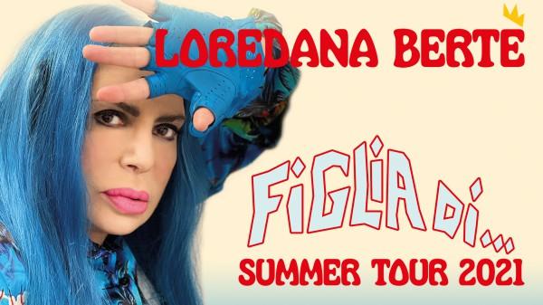 Loredana Bertè - Figlia di... Summer Tour 2021